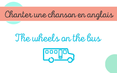 Chanter une chanson en anglais – The wheels on the bus